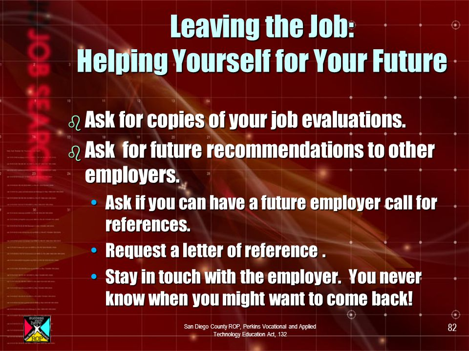 San Diego County ROP, Perkins Vocational and Applied Technology Education Act, 132 81 Leaving the Job: Helping Your Employer b If you need to leave the job (See page 45).