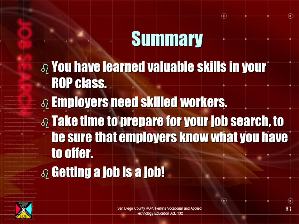 San Diego County ROP, Perkins Vocational and Applied Technology Education Act, 132 82 Leaving the Job: Helping Yourself for Your Future b Ask for copies of your job evaluations.