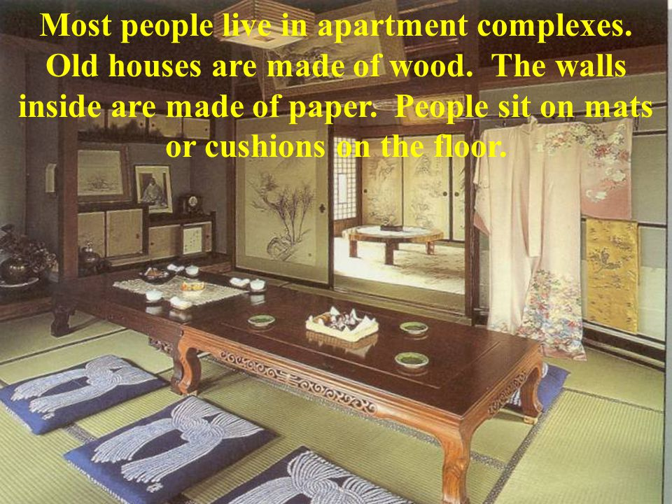 Most people live in apartment complexes. Old houses are made of wood.