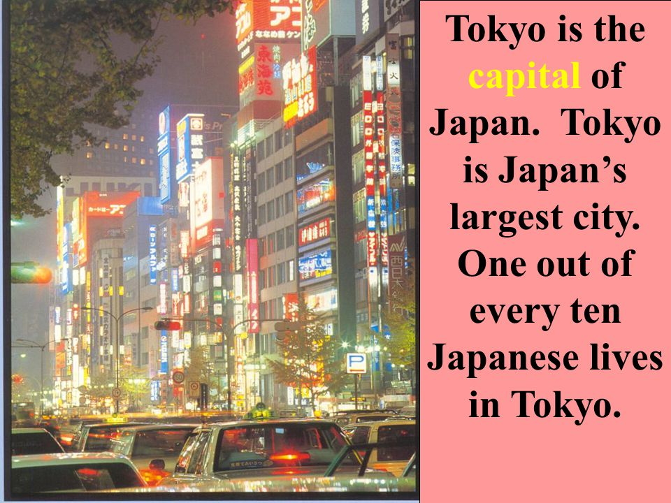 Tokyo is the capital of Japan. Tokyo is Japans largest city.
