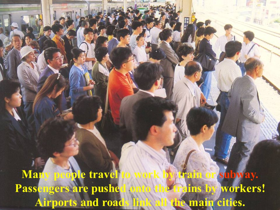 Many people travel to work by train or subway. Passengers are pushed onto the trains by workers.