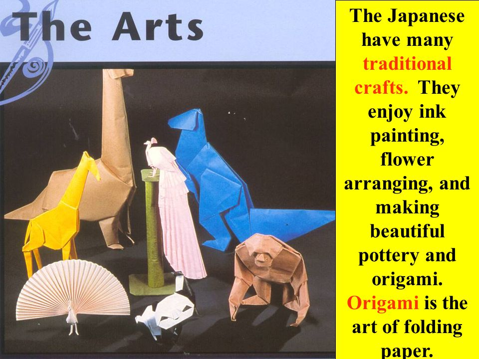 The Japanese have many traditional crafts.