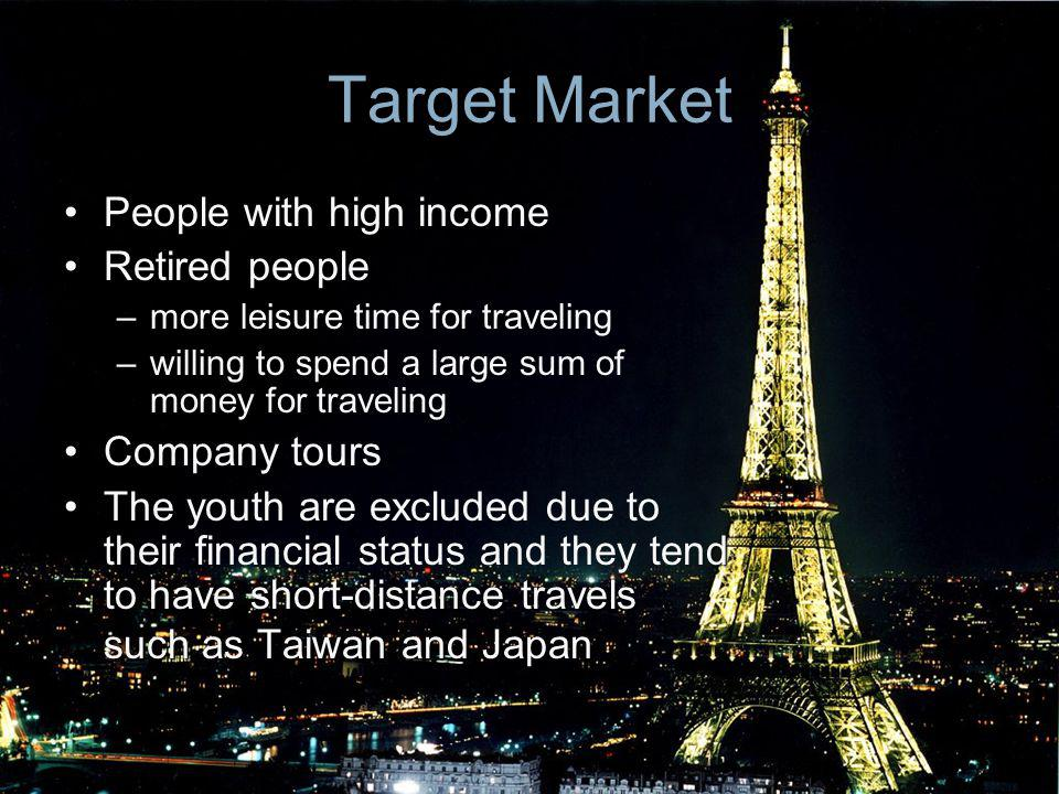 Target Market People with high income Retired people –more leisure time for traveling –willing to spend a large sum of money for traveling Company tou