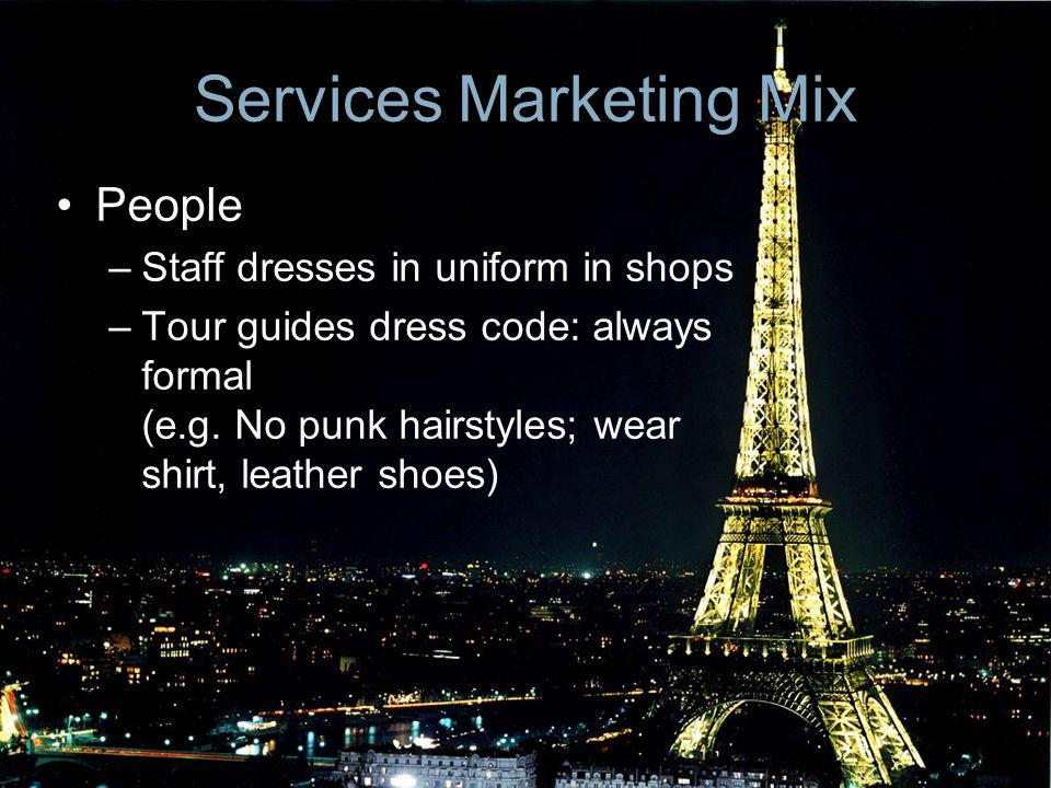 Mix Services Marketing Mix People –Staff dresses in uniform in shops –Tour guides dress code: always formal (e.g. No punk hairstyles; wear shirt, leat