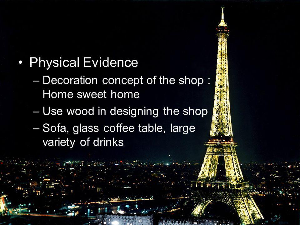 Physical Evidence –Decoration concept of the shop : Home sweet home –Use wood in designing the shop –Sofa, glass coffee table, large variety of drinks