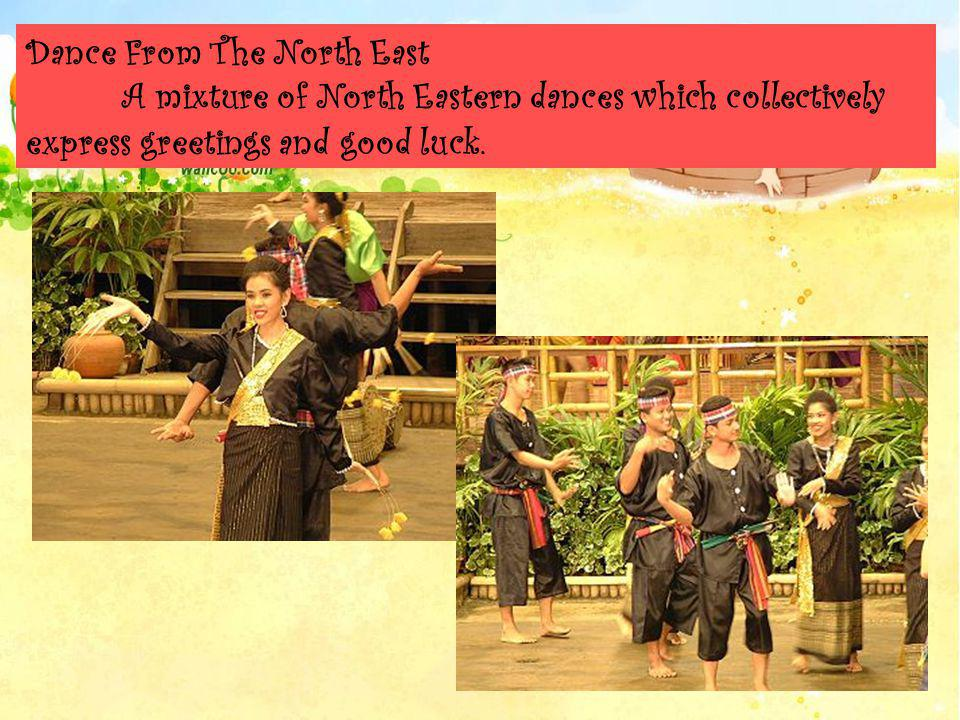 Dance From The North East A mixture of North Eastern dances which collectively express greetings and good luck.