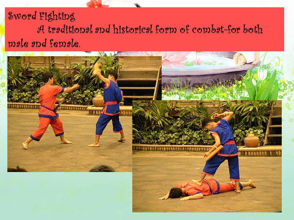 Sword Fighting A traditional and historical form of combat-for both male and female.