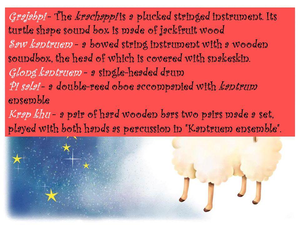 Grajabpi - The krachappi is a plucked stringed instrument. Its turtle shape sound box is made of jackfruit wood Saw kantruem - a bowed string instrume