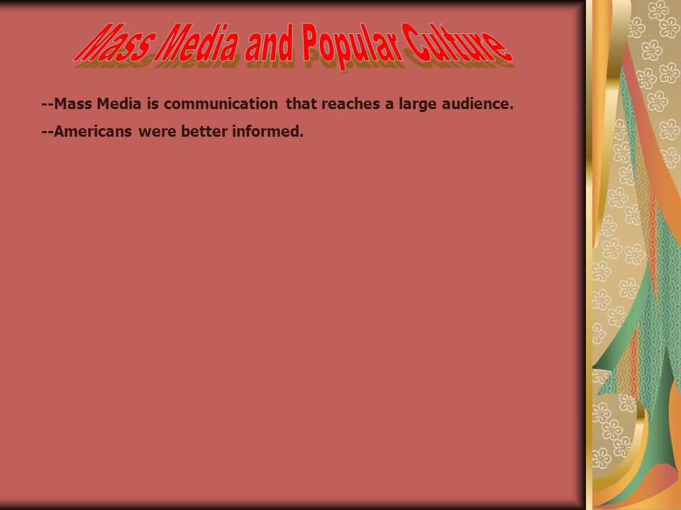 --Mass Media is communication that reaches a large audience. --Americans were better informed.