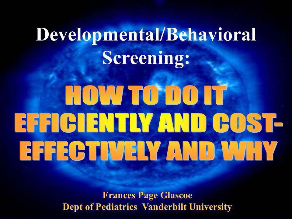 Developmental/Behavioral Screening: Frances Page Glascoe Dept of Pediatrics Vanderbilt University