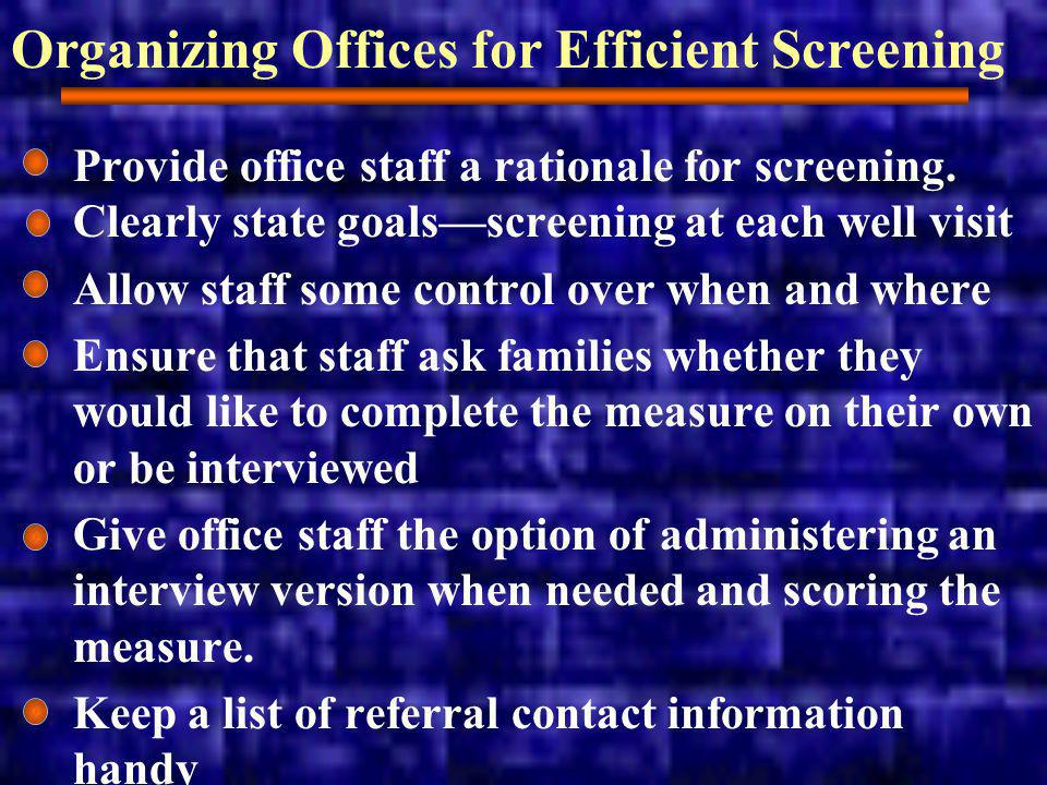 Organizing Offices for Efficient Screening Provide office staff a rationale for screening.