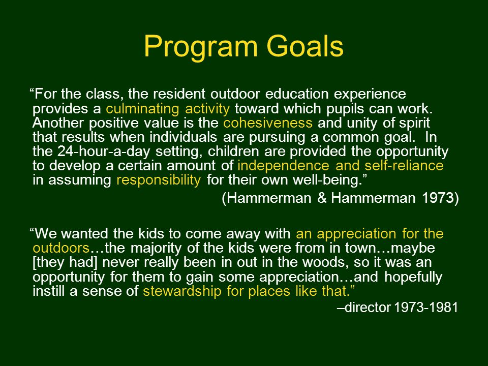 Program Goals For the class, the resident outdoor education experience provides a culminating activity toward which pupils can work.