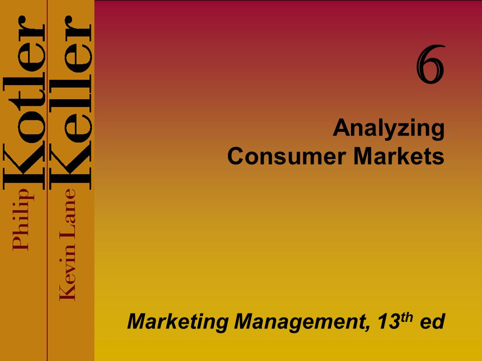 Analyzing Consumer Markets Marketing Management, 13 th ed 6