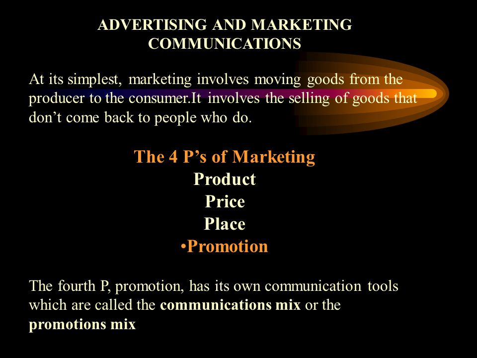 ADVERTISING AND MARKETING COMMUNICATIONS At its simplest, marketing involves moving goods from the producer to the consumer.It involves the selling of goods that dont come back to people who do.