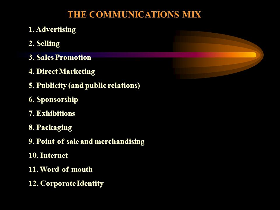 THE COMMUNICATIONS MIX The four essential elements of the communications mix are: 1.