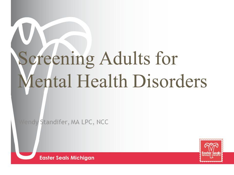 Screening Adults for Mental Health Disorders Wendy Standifer, MA LPC, NCC
