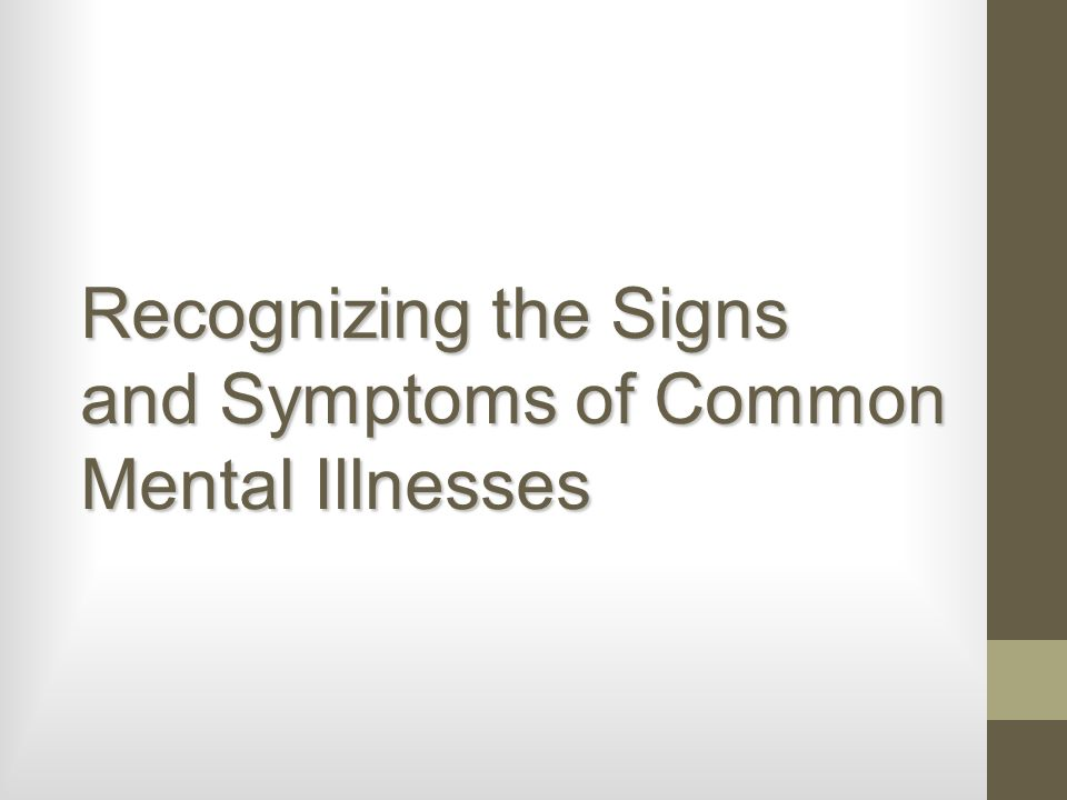 Recognizing the Signs and Symptoms of Common Mental Illnesses