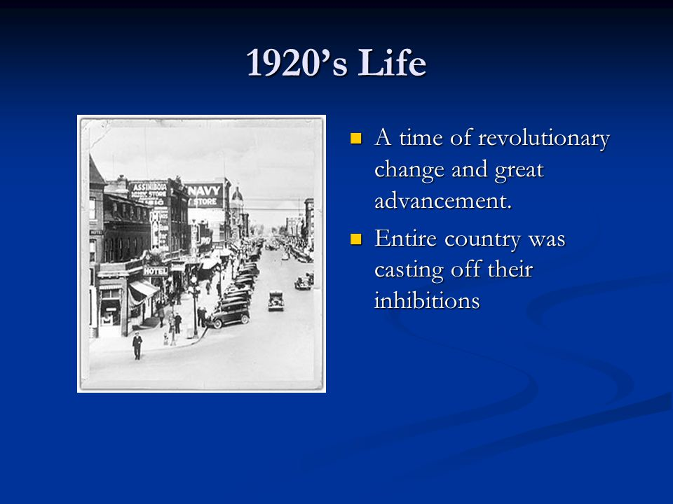 1920s Life A time of revolutionary change and great advancement.