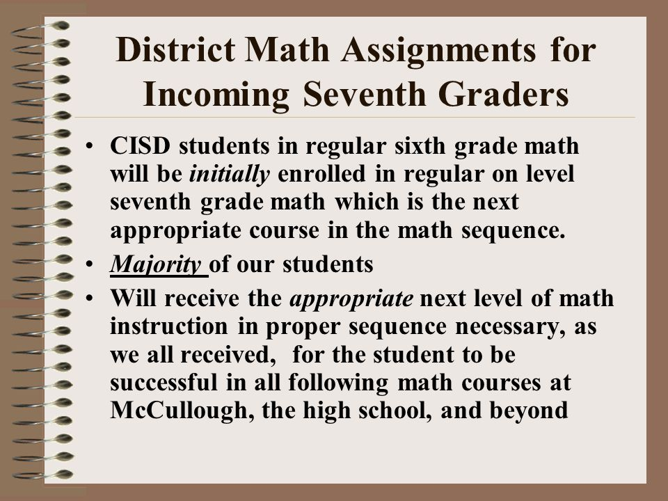 District Math Assignments for Incoming Seventh Graders CISD students in regular sixth grade math will be initially enrolled in regular on level sevent