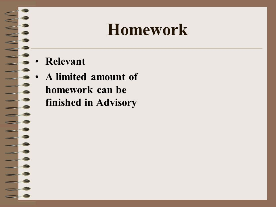 Homework Relevant A limited amount of homework can be finished in Advisory
