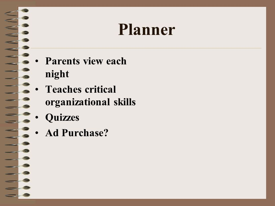 Planner Parents view each night Teaches critical organizational skills Quizzes Ad Purchase