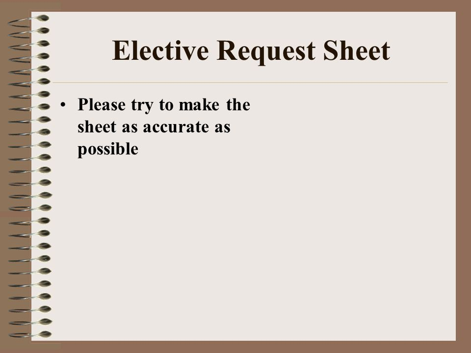 Elective Request Sheet Please try to make the sheet as accurate as possible