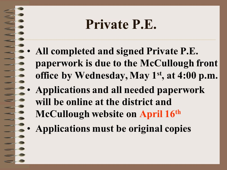 Private P.E. All completed and signed Private P.E. paperwork is due to the McCullough front office by Wednesday, May 1 st, at 4:00 p.m. Applications a