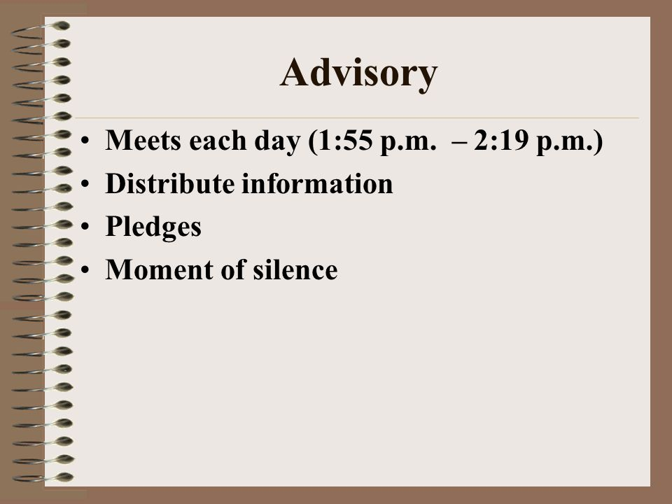 Advisory Meets each day (1:55 p.m. – 2:19 p.m.) Distribute information Pledges Moment of silence