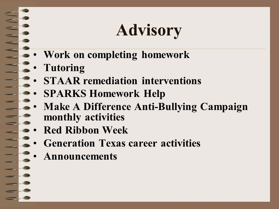 Advisory Work on completing homework Tutoring STAAR remediation interventions SPARKS Homework Help Make A Difference Anti-Bullying Campaign monthly ac