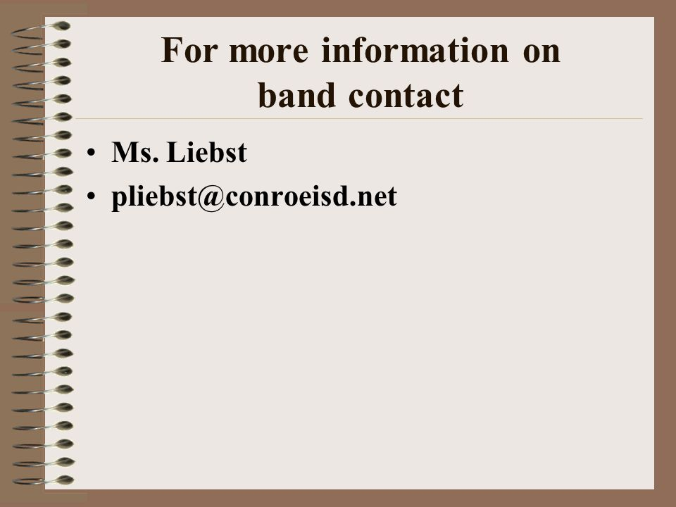 For more information on band contact Ms. Liebst pliebst@conroeisd.net