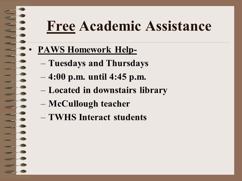 Free Academic Assistance PAWS Homework Help- –Tuesdays and Thursdays –4:00 p.m.