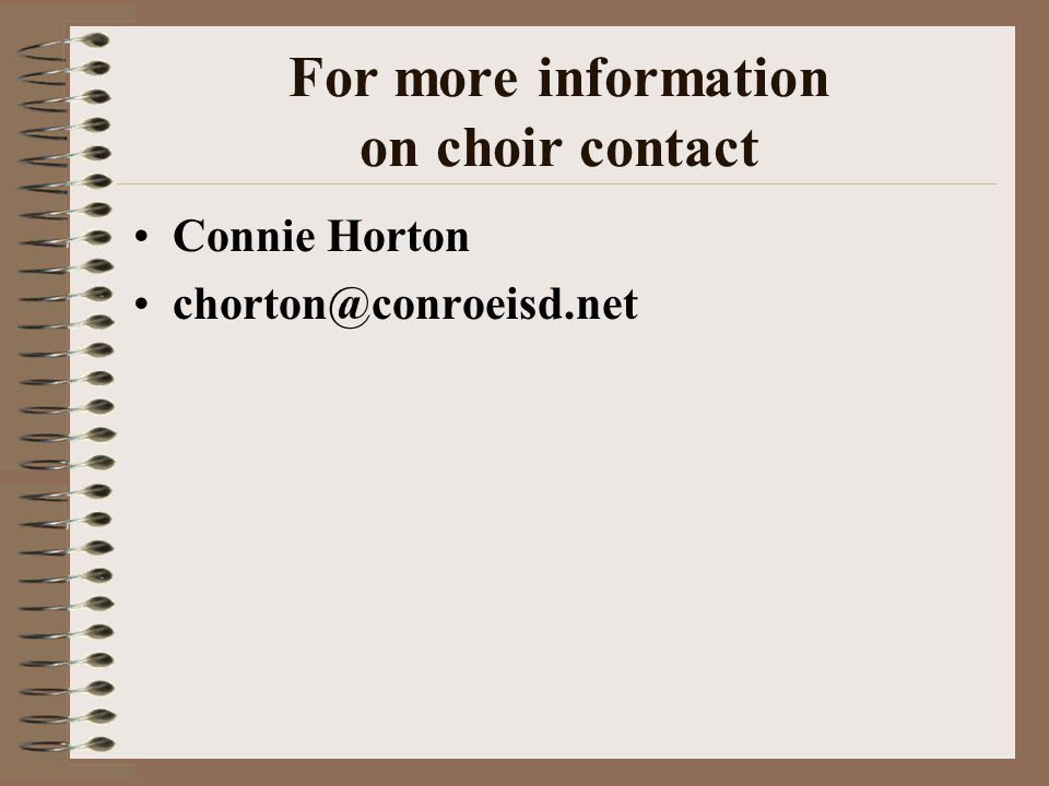 For more information on choir contact Connie Horton chorton@conroeisd.net