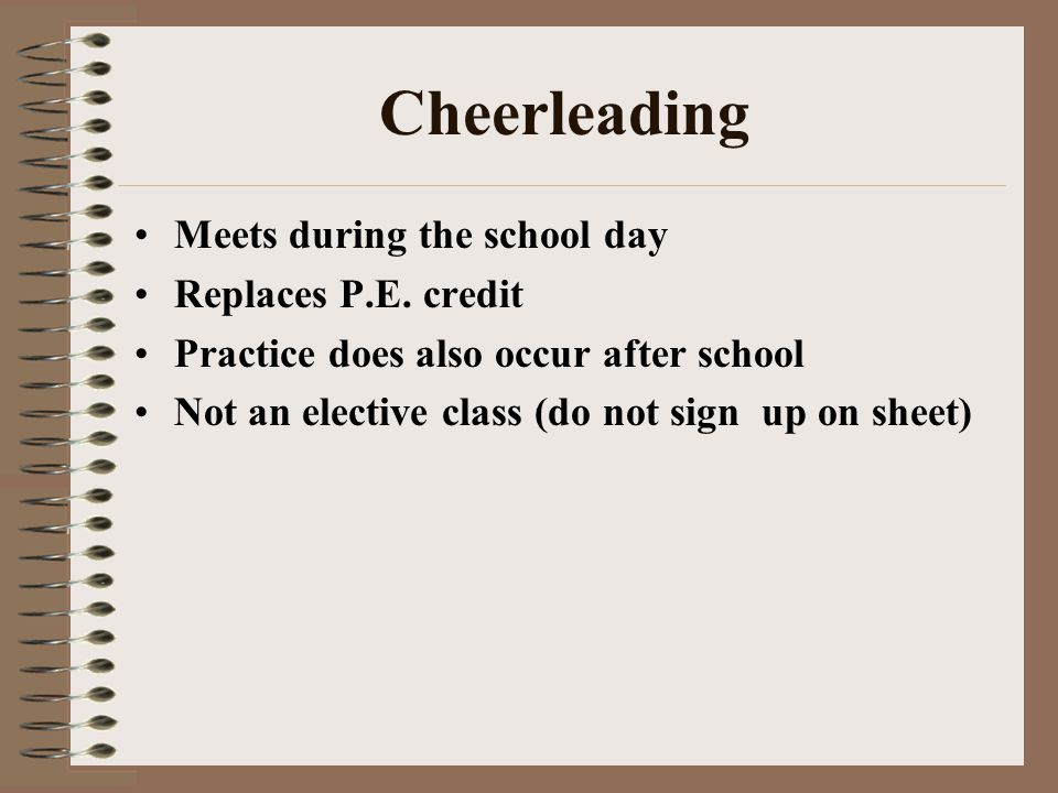 Cheerleading Meets during the school day Replaces P.E.