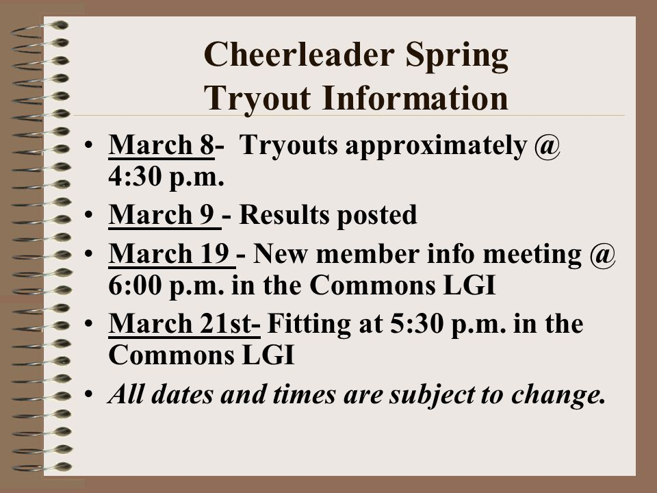 Cheerleader Spring Tryout Information March 8- Tryouts approximately @ 4:30 p.m.