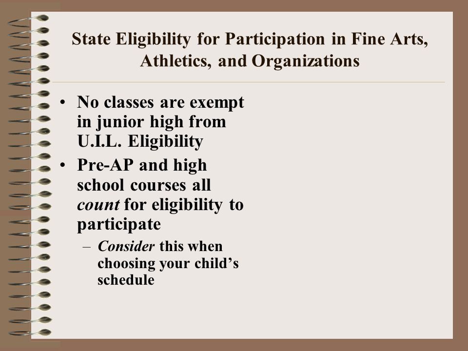 State Eligibility for Participation in Fine Arts, Athletics, and Organizations No classes are exempt in junior high from U.I.L.