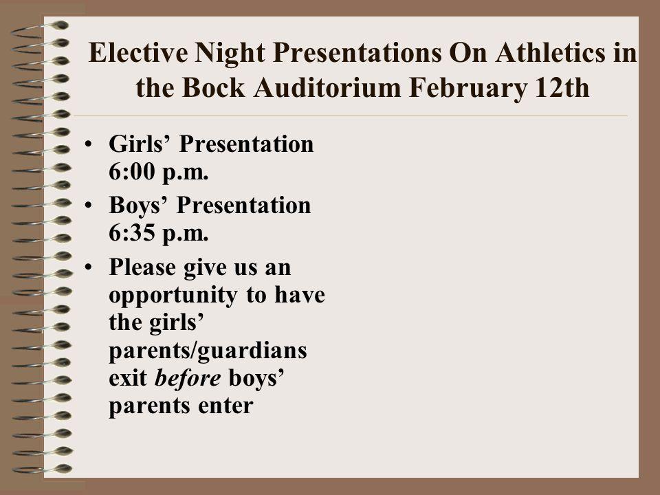 Elective Night Presentations On Athletics in the Bock Auditorium February 12th Girls Presentation 6:00 p.m.