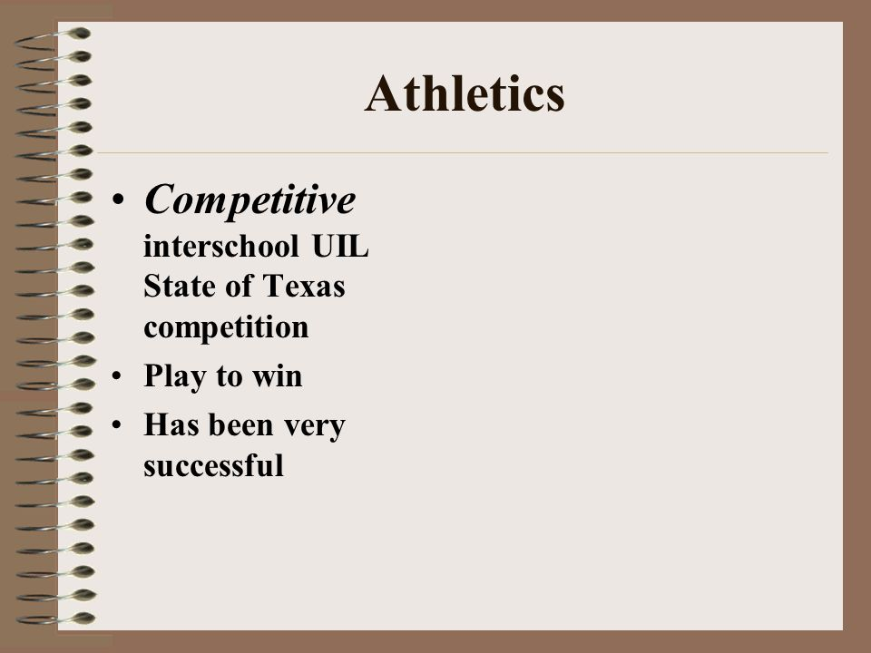 Athletics Competitive interschool UIL State of Texas competition Play to win Has been very successful