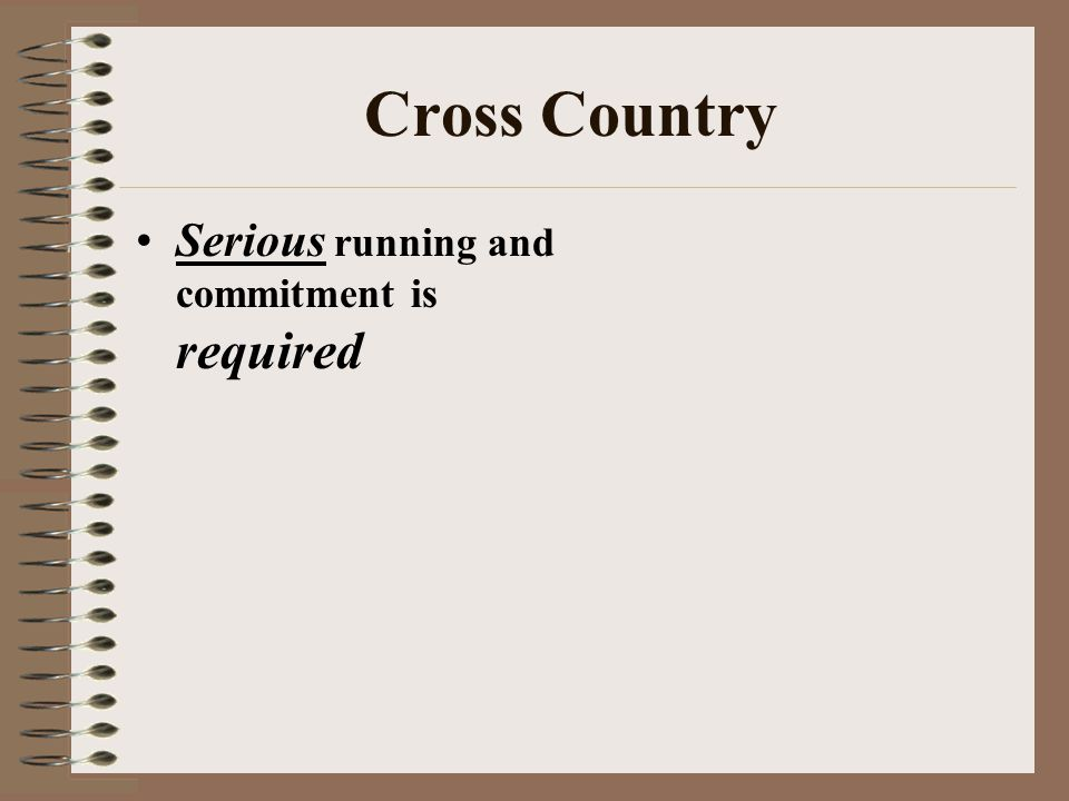 Cross Country Serious running and commitment is required