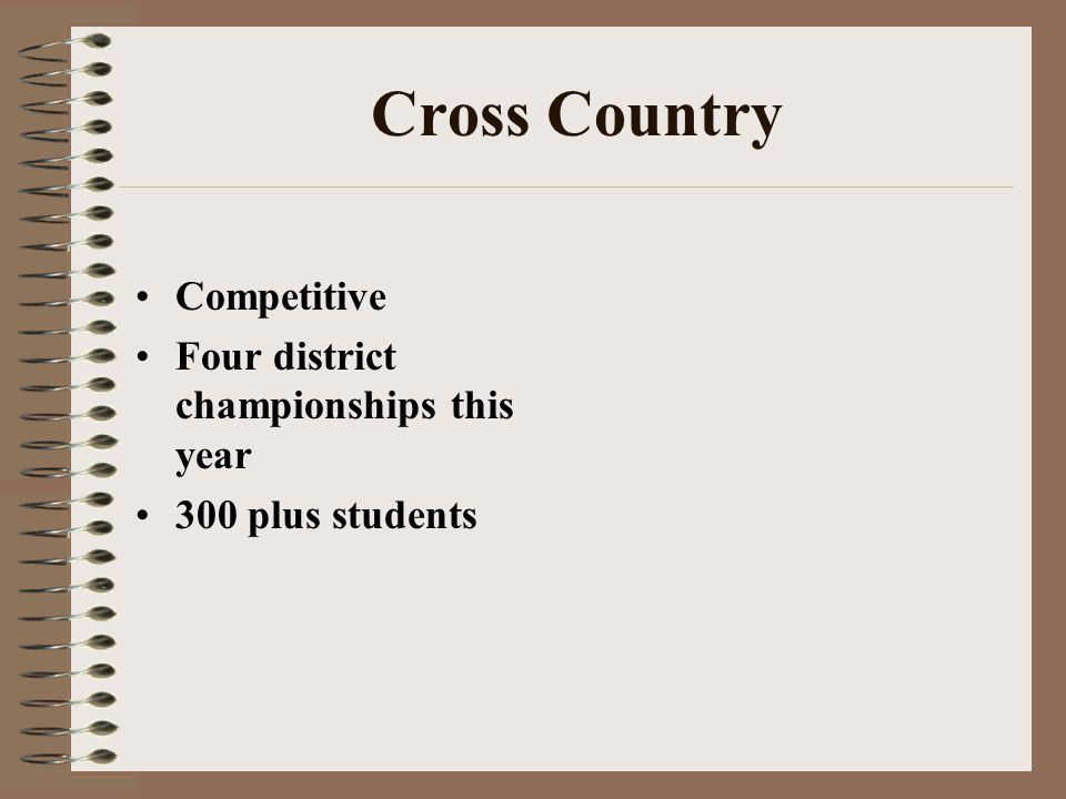 Cross Country Competitive Four district championships this year 300 plus students