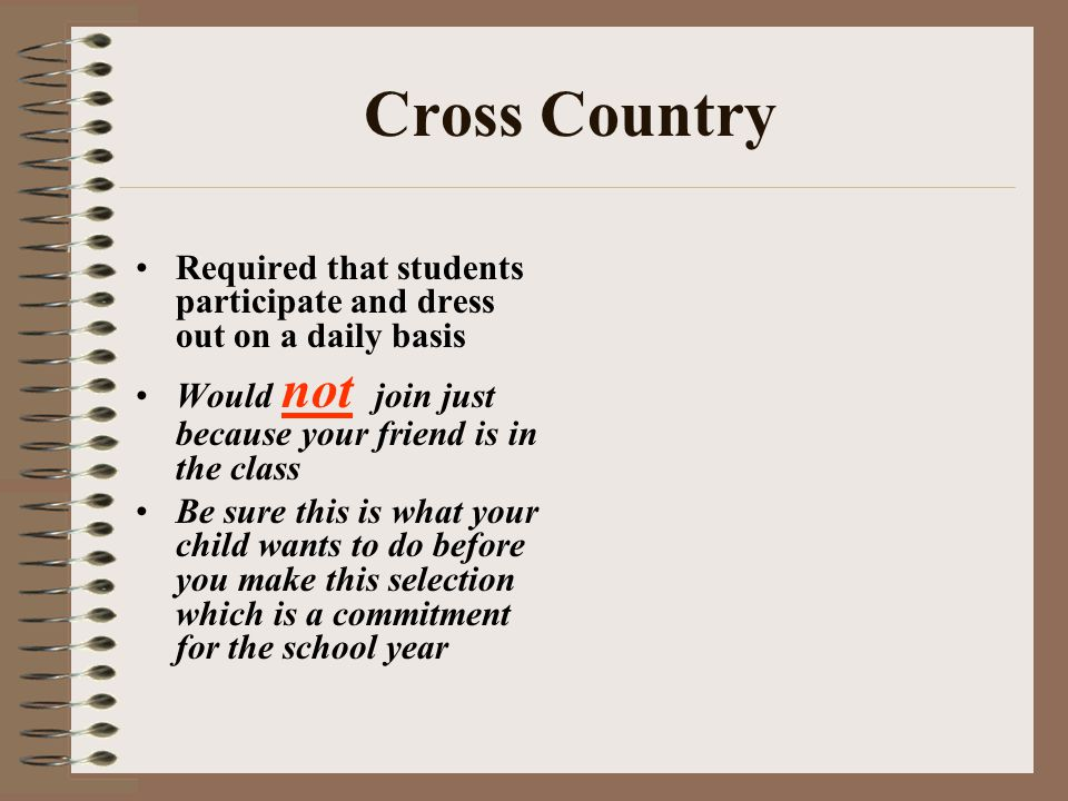 Cross Country Required that students participate and dress out on a daily basis Would not join just because your friend is in the class Be sure this i