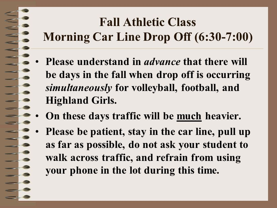 Fall Athletic Class Morning Car Line Drop Off (6:30-7:00) Please understand in advance that there will be days in the fall when drop off is occurring
