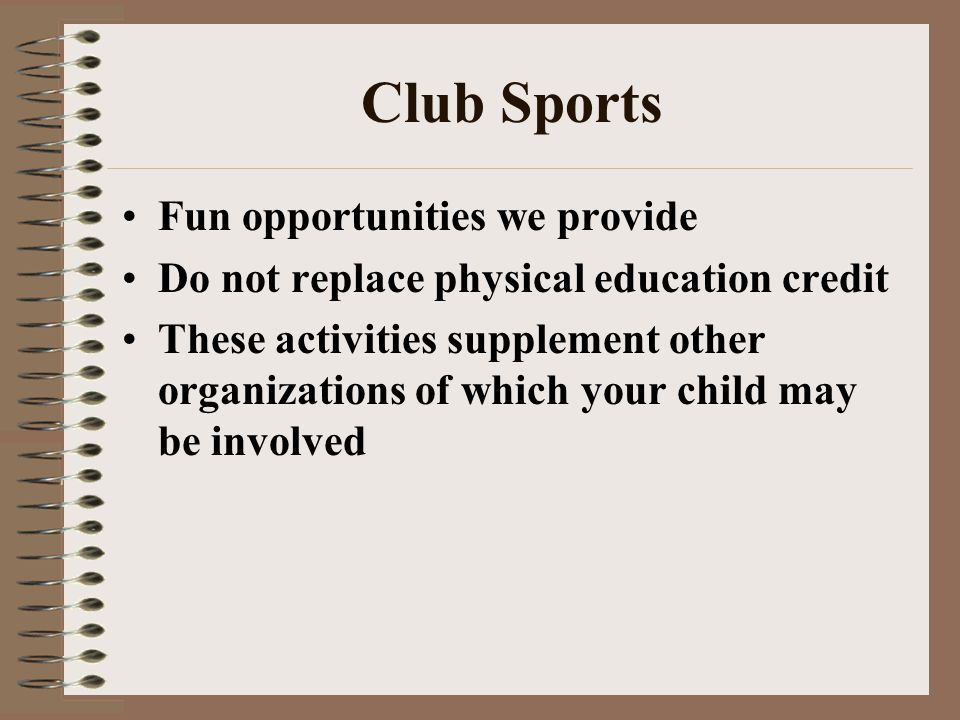 Club Sports Fun opportunities we provide Do not replace physical education credit These activities supplement other organizations of which your child