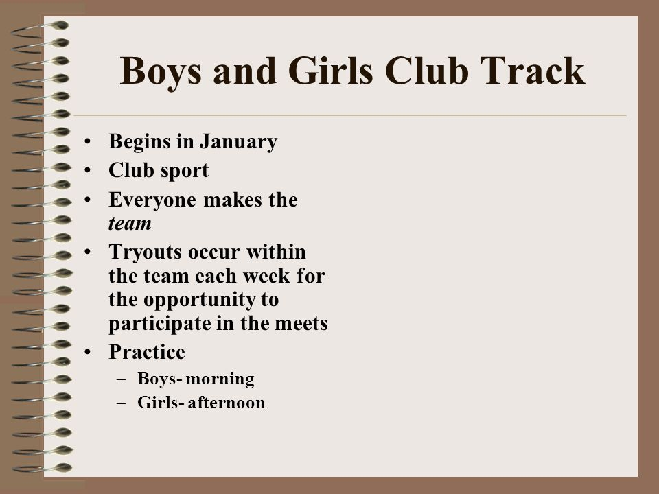 Boys and Girls Club Track Begins in January Club sport Everyone makes the team Tryouts occur within the team each week for the opportunity to particip
