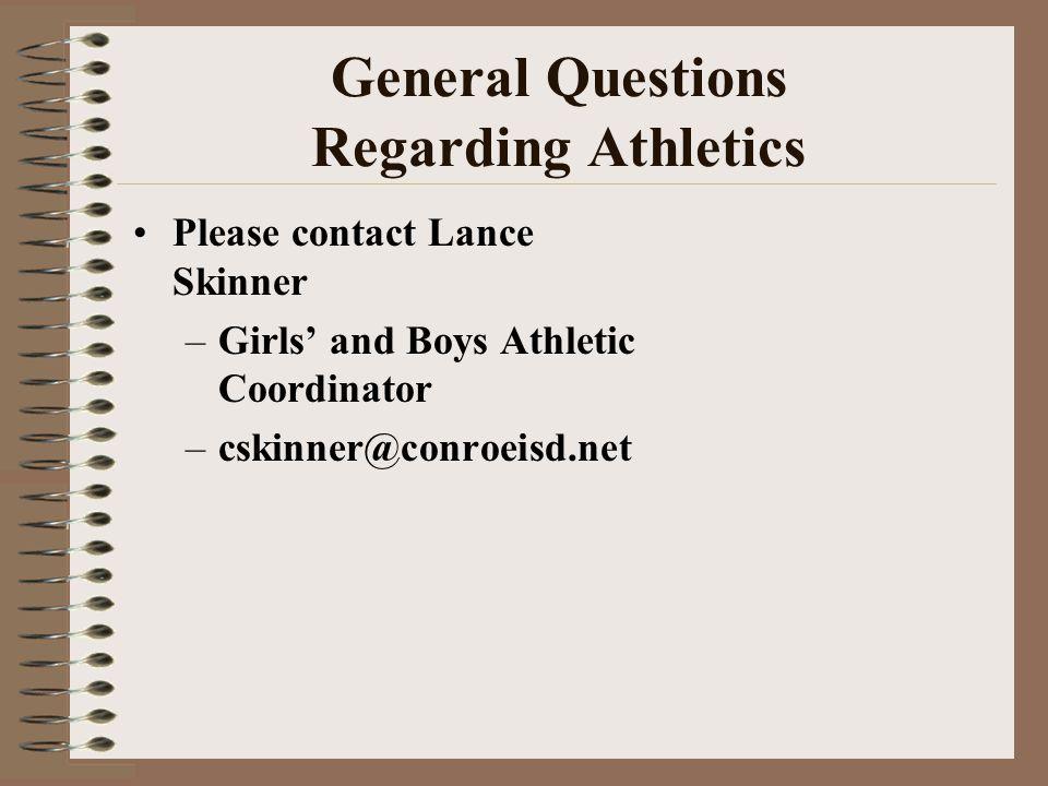 General Questions Regarding Athletics Please contact Lance Skinner –Girls and Boys Athletic Coordinator –cskinner@conroeisd.net