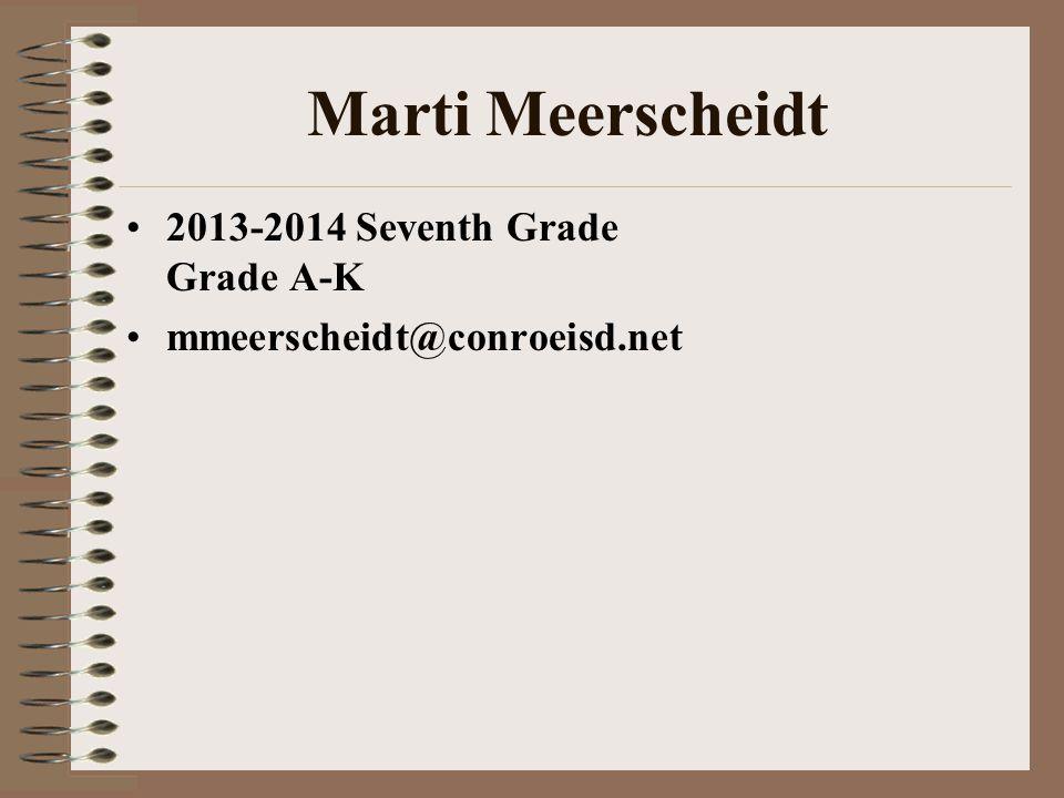 Marti Meerscheidt 2013-2014 Seventh Grade Grade A-K mmeerscheidt@conroeisd.net