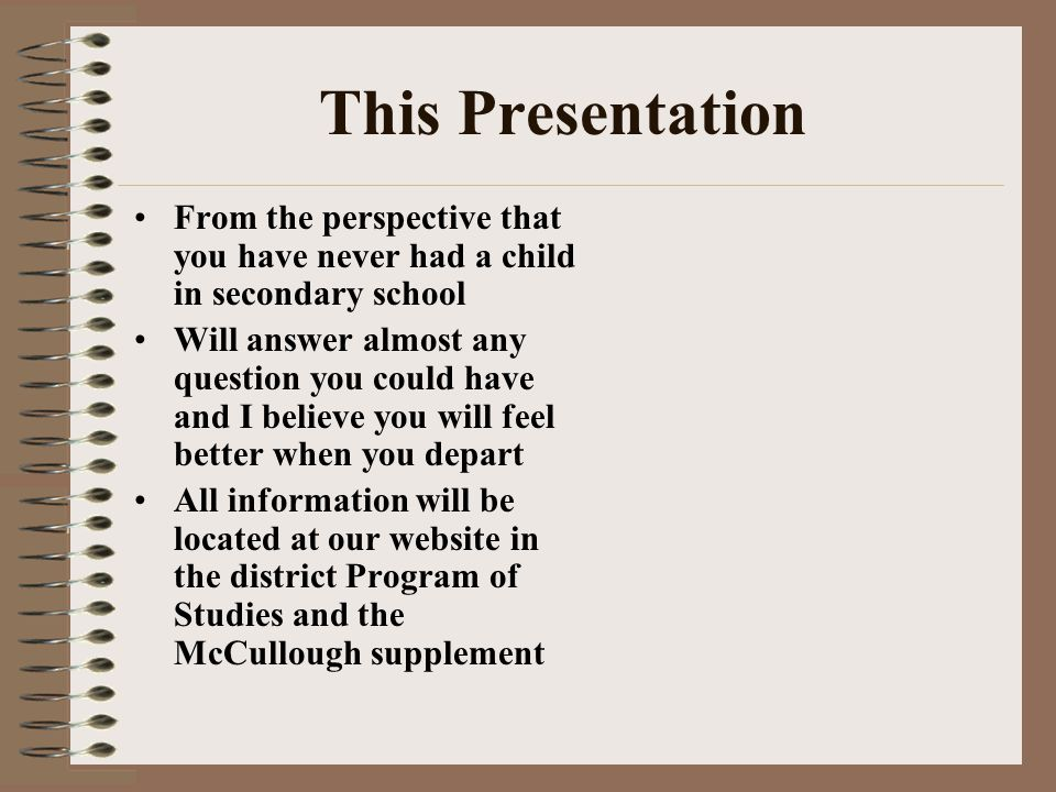 This Presentation From the perspective that you have never had a child in secondary school Will answer almost any question you could have and I believ