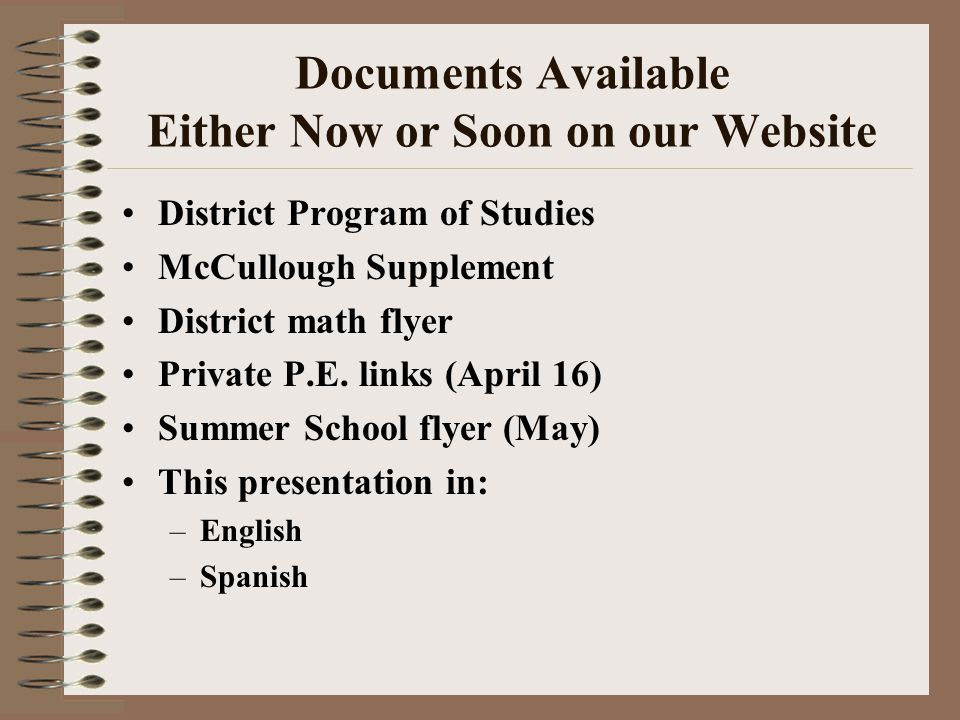 Documents Available Either Now or Soon on our Website District Program of Studies McCullough Supplement District math flyer Private P.E.