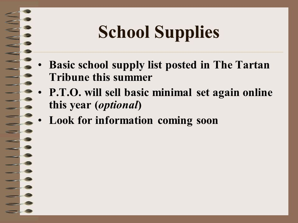 School Supplies Basic school supply list posted in The Tartan Tribune this summer P.T.O.