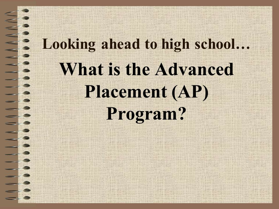 Looking ahead to high school… What is the Advanced Placement (AP) Program?