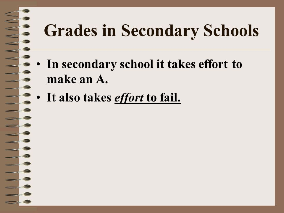 Grades in Secondary Schools In secondary school it takes effort to make an A.